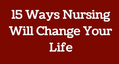 15 ways nursing will change your life