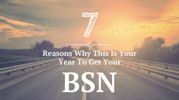 7 Reasons Why This Is Your Year to Get Your BSN