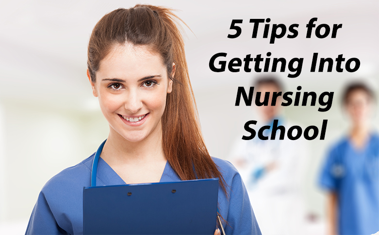 Five Tips For Getting Into Nursing School