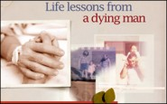 Life lessons from a dying man